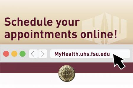 Schedule your appointments online! myhealth.uhs.fsu.edu